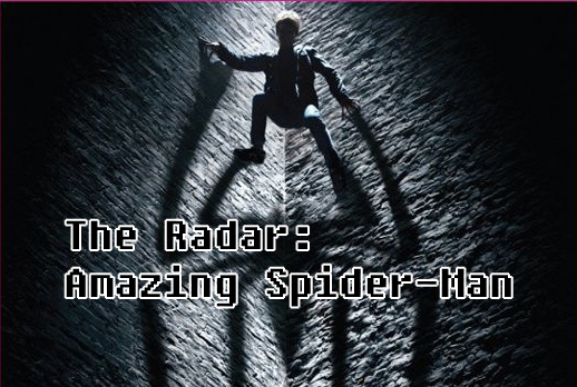 The Radar: Amazing Spider Man