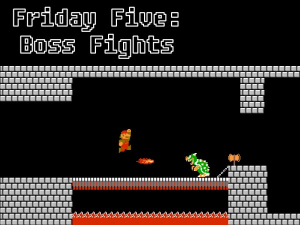 Friday Five - Boss Fights