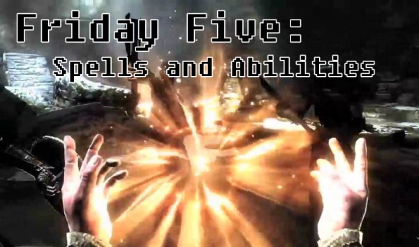 Friday Five - Spells and Abilities