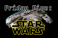 Friday Five: Star Wars