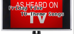 Friday Five TV Theme Songs