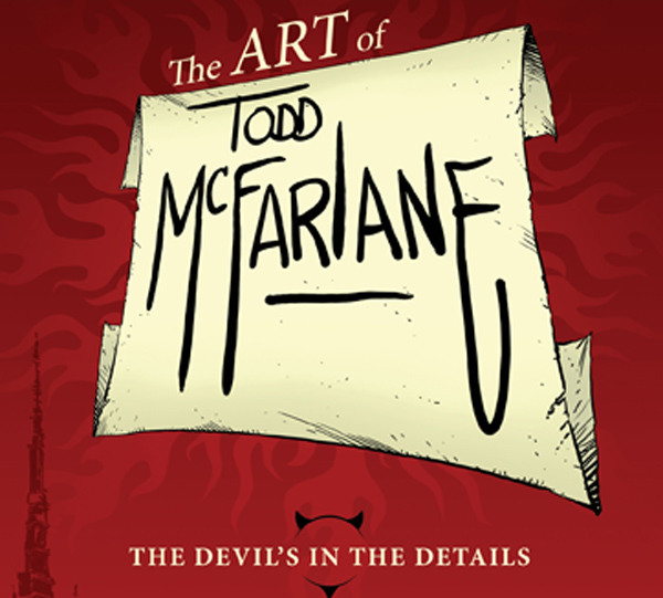 The Art of Todd McFarlane The Devil's In The Details
