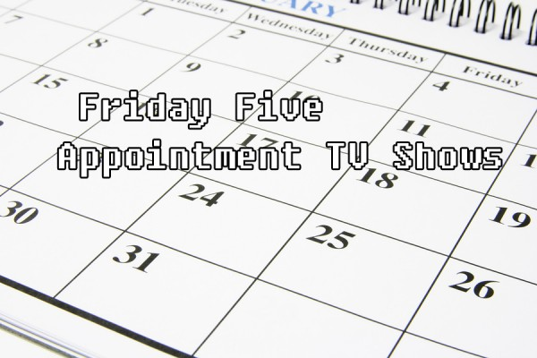 Friday Five Appointment TV Shows