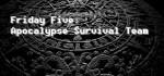Friday Five - Apocalypse Survival Team