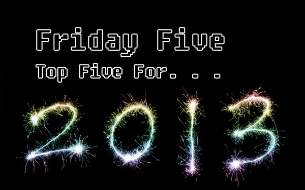 Friday Five Top 5 2013